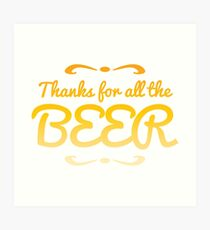 Thanks for all the BEER! Art Print