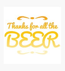 Thanks for all the BEER! Photographic Print