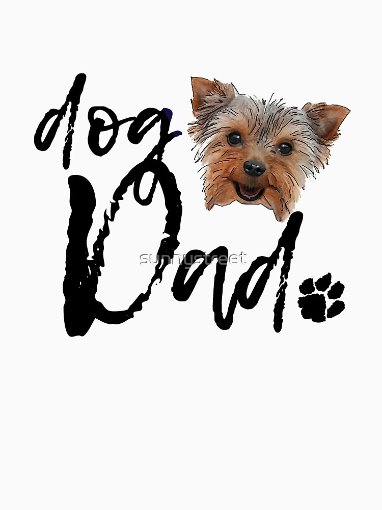 Dog Breed Yorkshire Terrier Dad by SunnyStreet