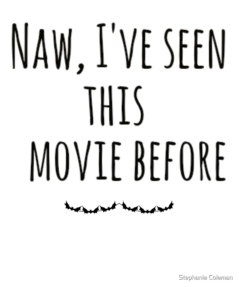 Naw, I've Seen This Movie Before by Stephanie Coleman