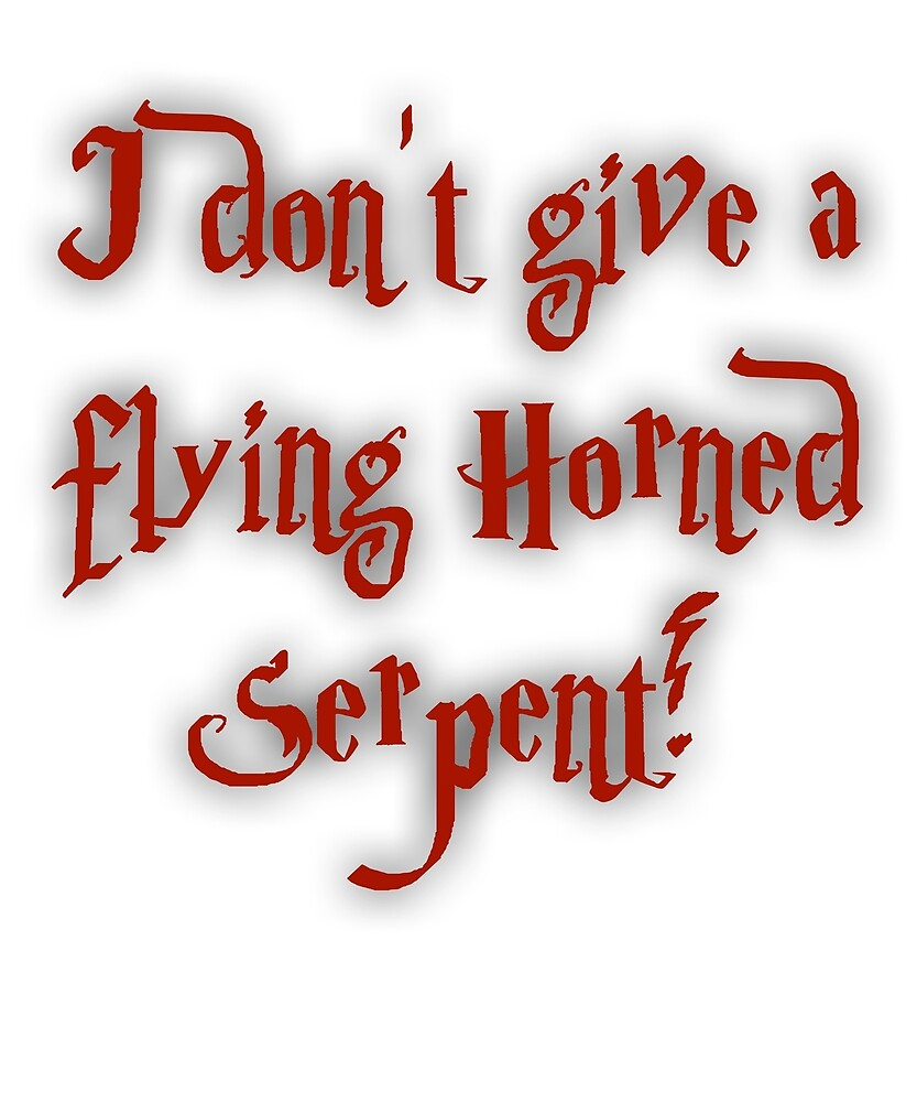 I Don't Give A Flying Horned Serpent! by No-Leg-Bones