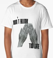 Dont Blink.....Too Late.... Long T-Shirt