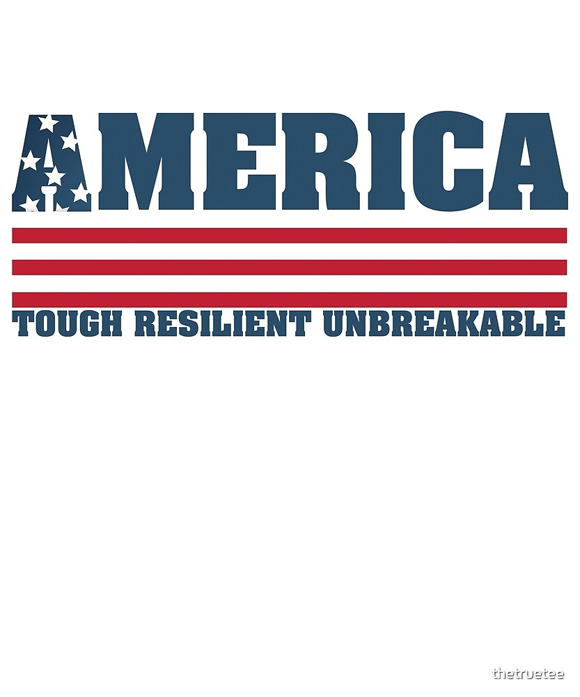 American is Tough, Resilient & Unbreakable  by thetruetee