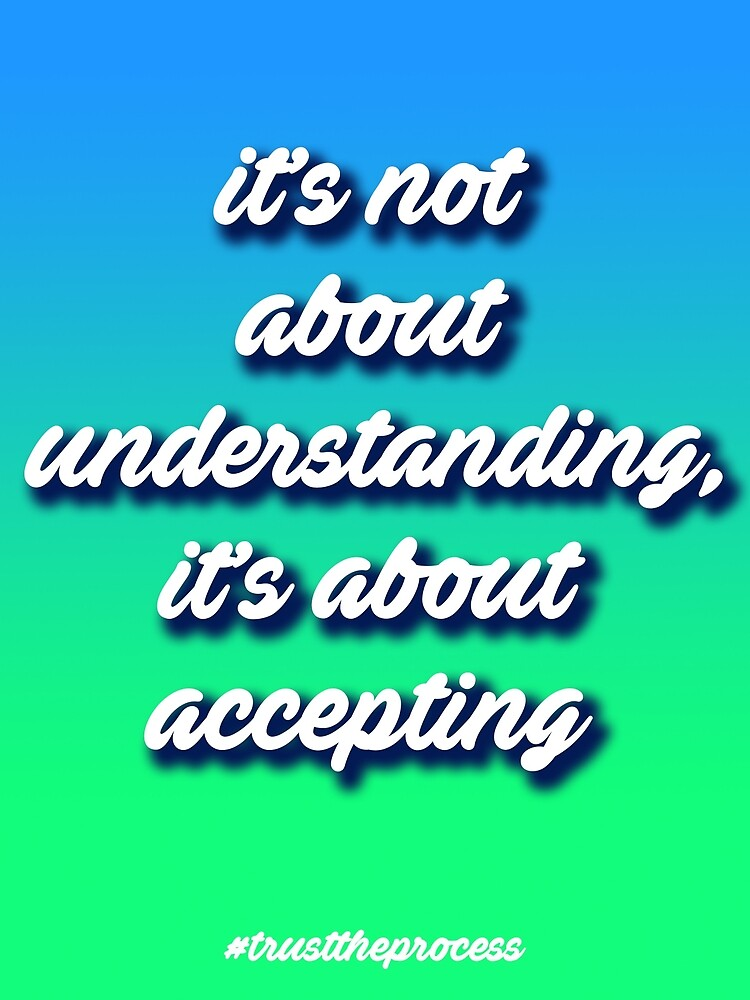 It's Not About Understanding, It's About Accepting by beanbop
