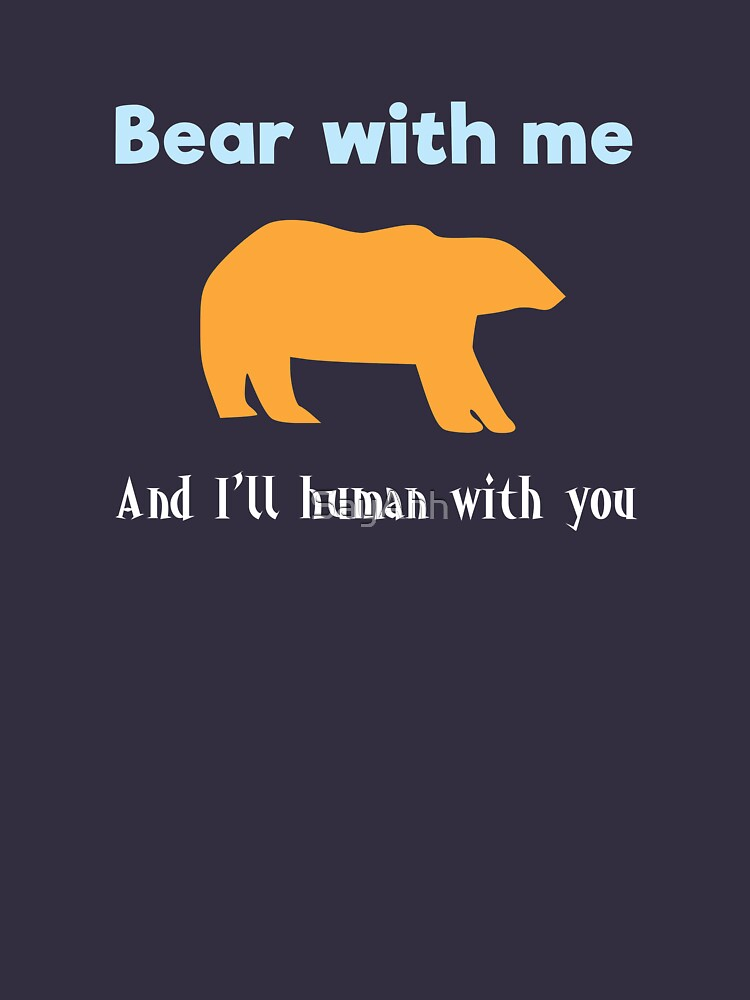 Bear with me and I'll human with you - Dark background by SayAhh