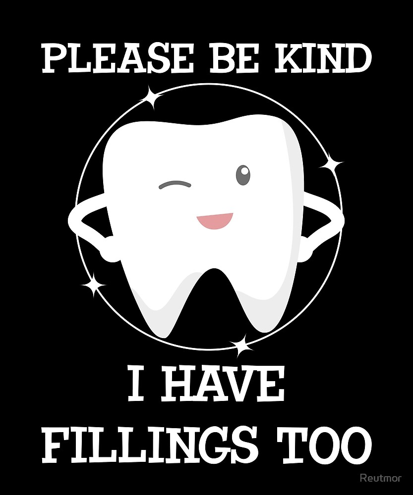 Please Be Kind I Have Fillings Too Funny Tooth Humor by Reutmor
