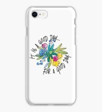 It's a good day for a good day iPhone Case/Skin