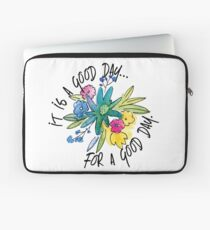 It's a good day for a good day Laptop Sleeve