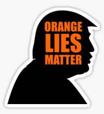 Anti Trump - Orange Lies Matter Sticker