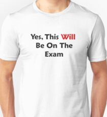 Yes, This WILL Be On The Exam Unisex T-Shirt