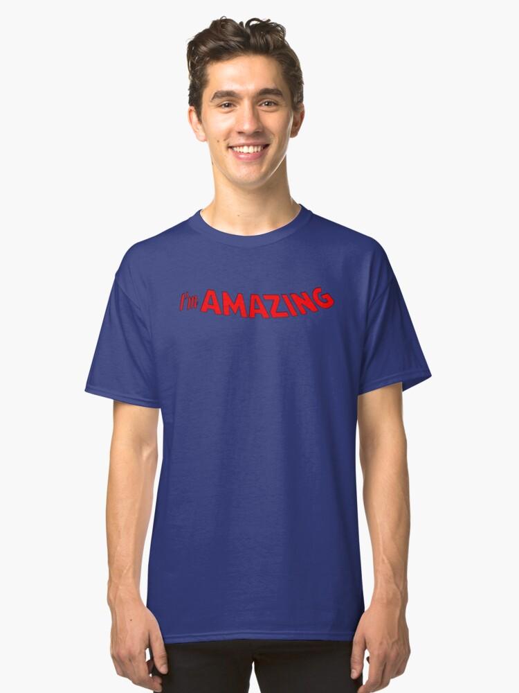 I'm Amazing! Classic T-Shirt Front