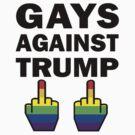 Gays Against Trump by Chris  Bradshaw