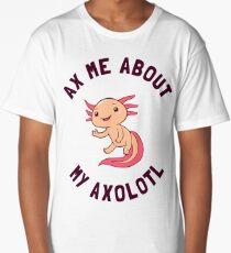 Ax Me About My Axolotl Long T-Shirt
