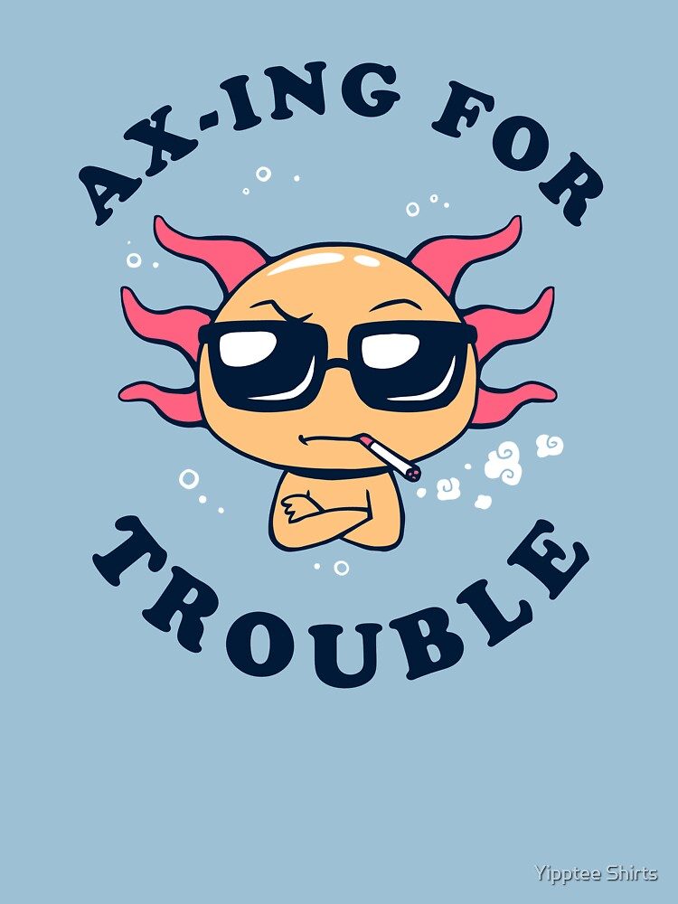 Ax-ing For Trouble by dumbshirts
