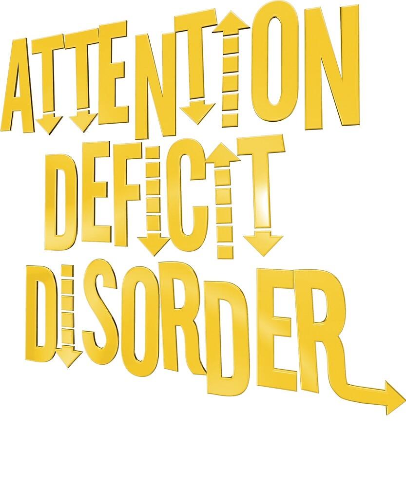 Attention Deficit Disorder - I have ADD/ADHD Mental Health Tshirt by sixfigurecraft