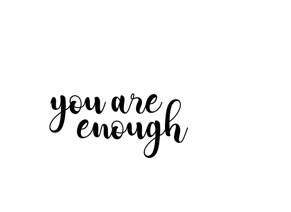 You Are Enough by anniebananie13