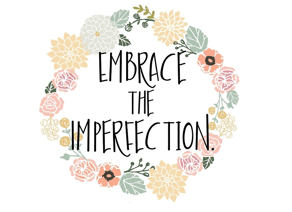 Embrace the Imperfection by anniebananie13