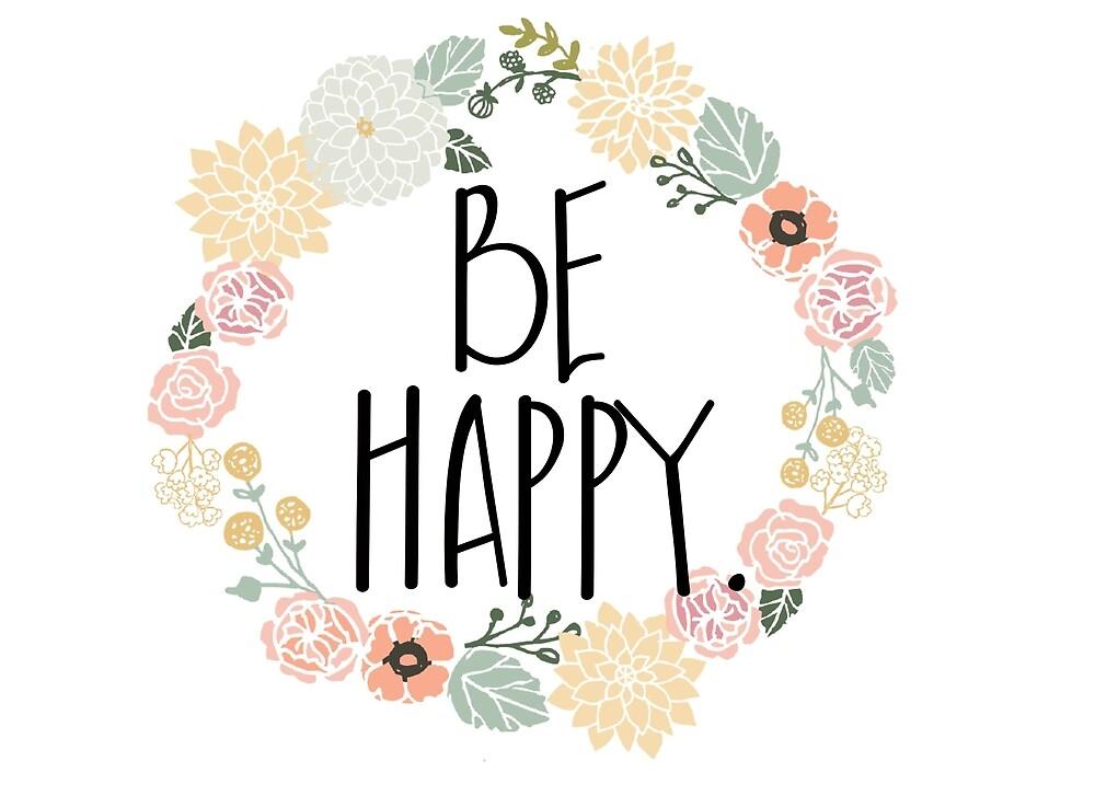 Be Happy. by anniebananie13