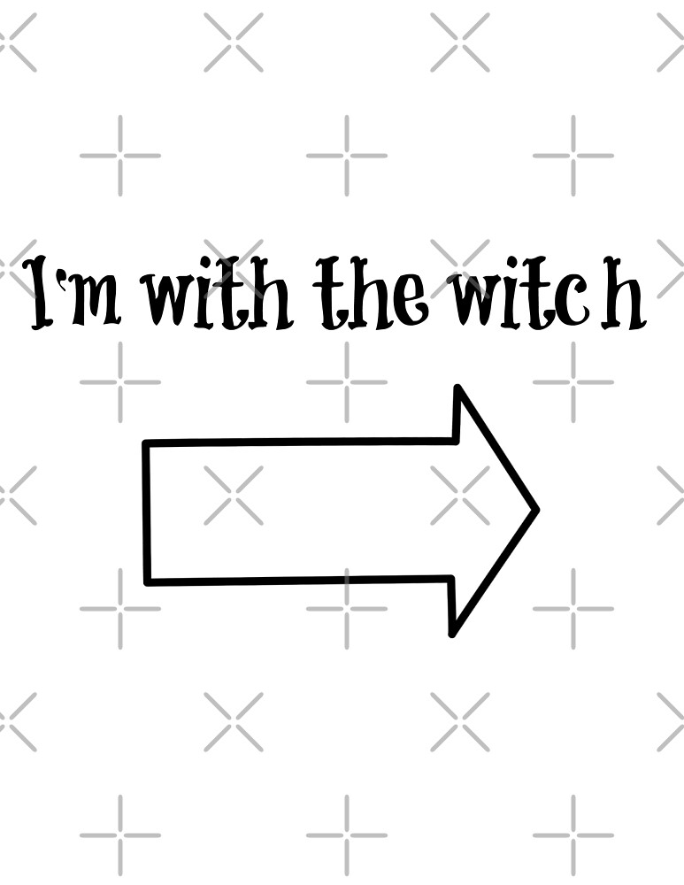 I'm with the witch  by Antione235