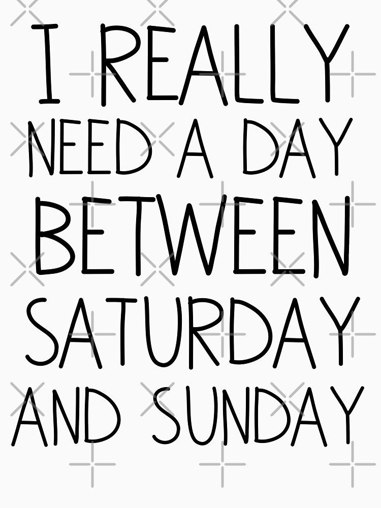 I REALLY need a day between Saturday and Sunday  by emmathought