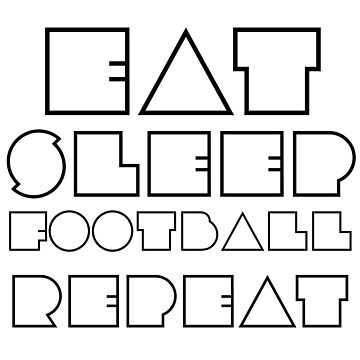 Eat, Sleep, Football, Repeat. by HangingMonkey