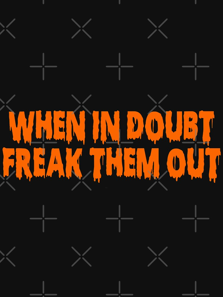 When in doubt, freak them out (2nd Version) by artmoonist