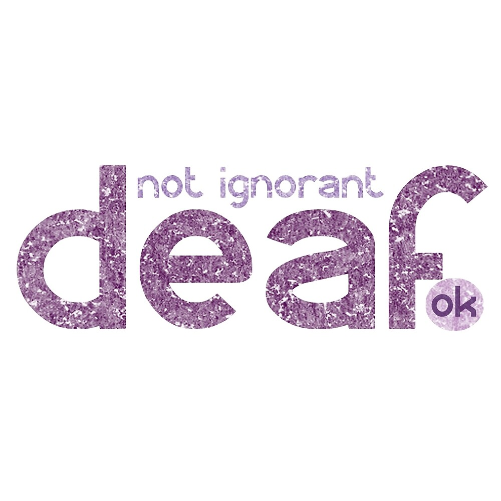 I'm Deaf, not ignorant...Awareness! by crayonista