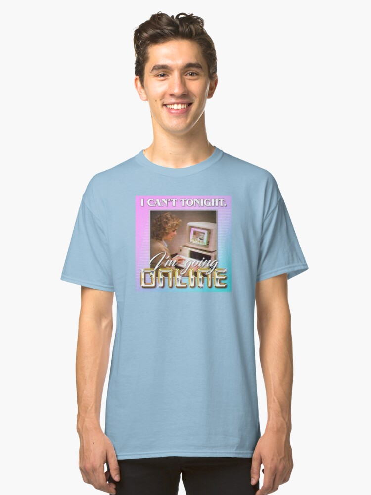 I'm going online Classic T-Shirt Front