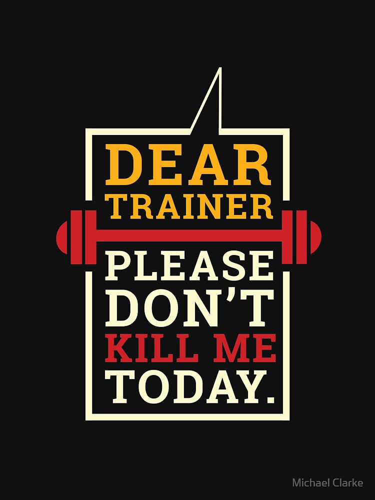 Please Don't Kill Me Today Funny Gym Workout  by Mikeyy109