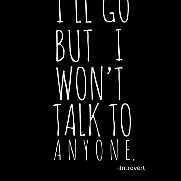 I'll Go But I Won't Talk To Anyone Introvert T-Shirt by sociallyanti