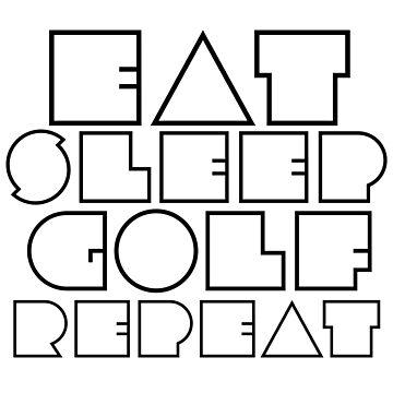 Eat, Sleep Golf, Repeat by HangingMonkey