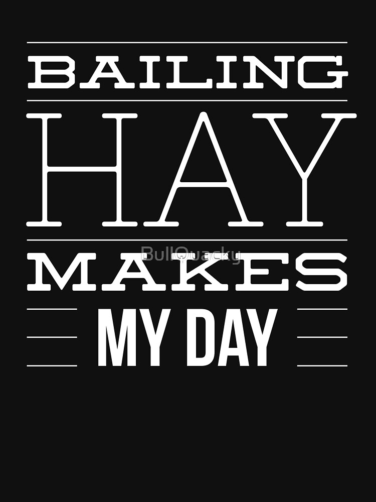 Bailing Hay Makes My Day - Funny Farmer Farming  by BullQuacky