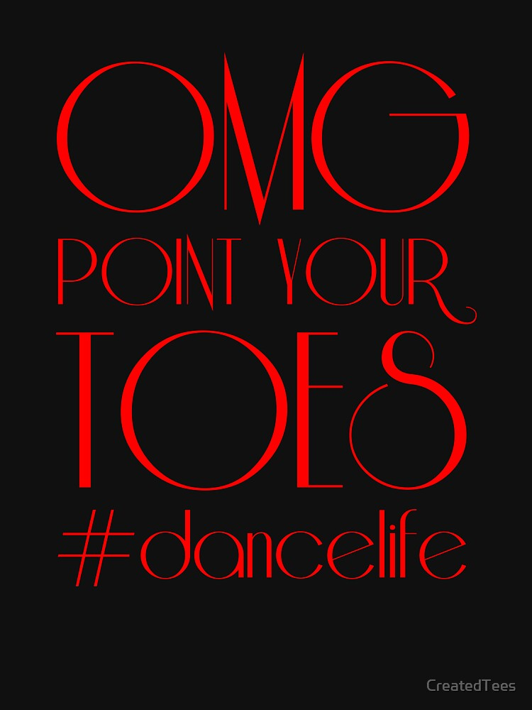 Omg Point Your Toes by CreatedTees
