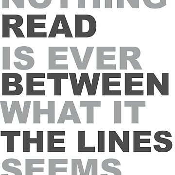 Read Between The Lines... Nothing Is Ever What It Seems by emmathought