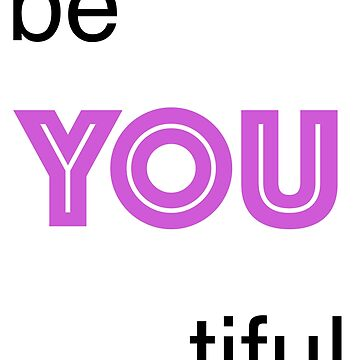 be YOU tiful by emmathought