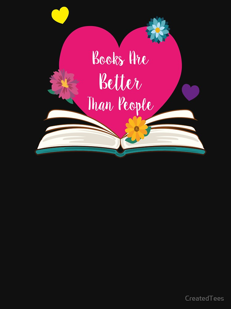 Books Are Better Than People by CreatedTees