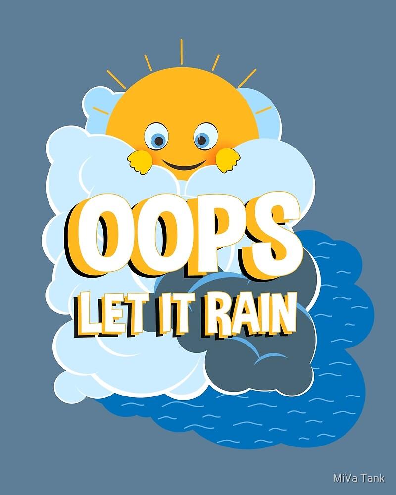 OOPS ! LET IT RAIN  by MiVa Tank