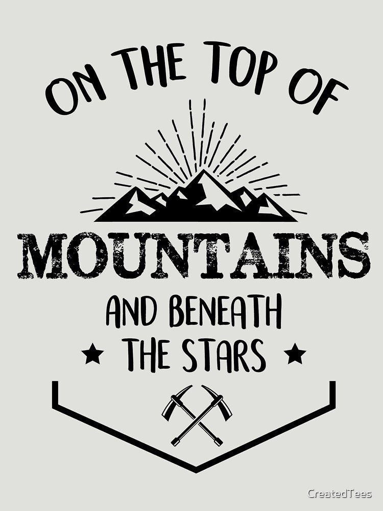 On Top Of The Mountains And Beneath The Stars by CreatedTees