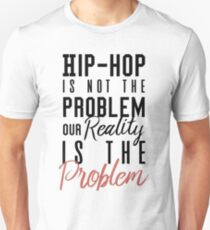 Kendrick Lamar : Hip Hop Is Not The Problem Our Reality Is The Problem T-Shirt