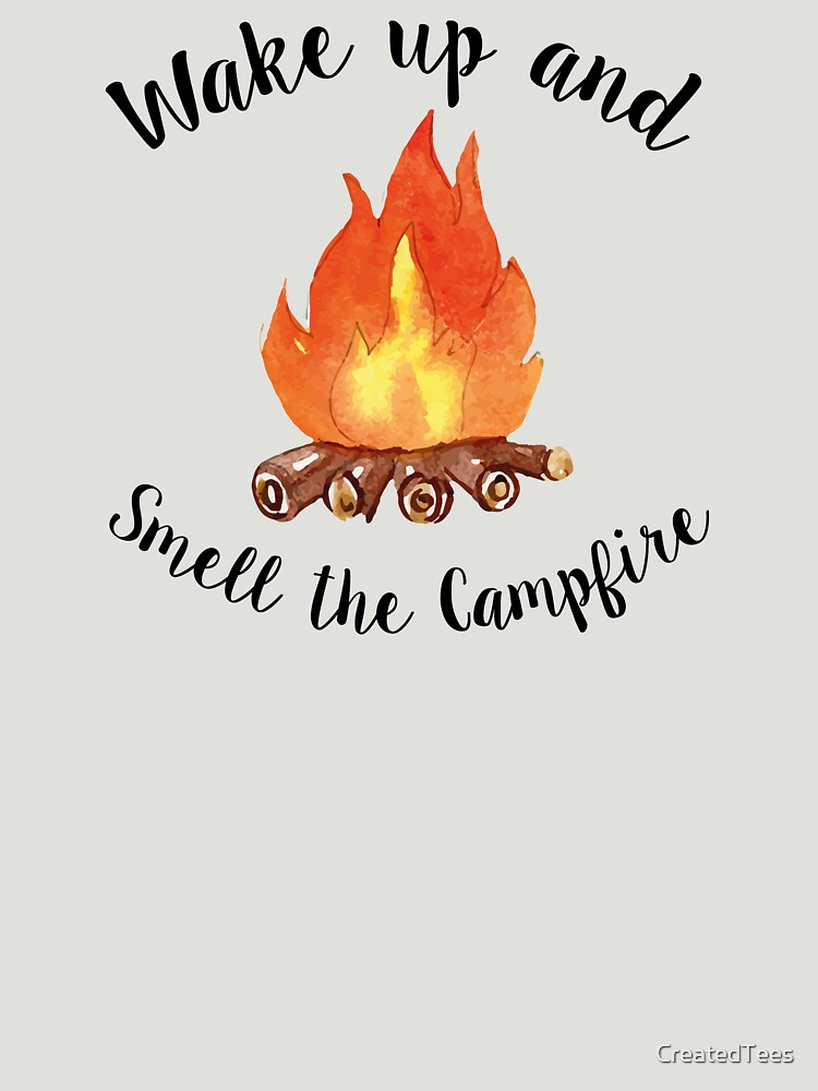 Wake Up And Smell The Campfire by CreatedTees
