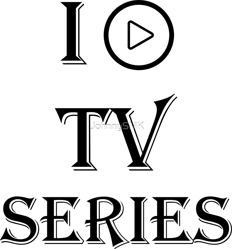 I LOVE TV SERIES by JohnnySMK