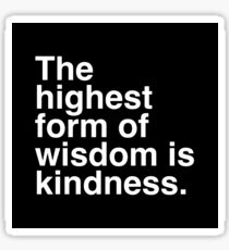 The highest form of wisdom is kindness. Sticker