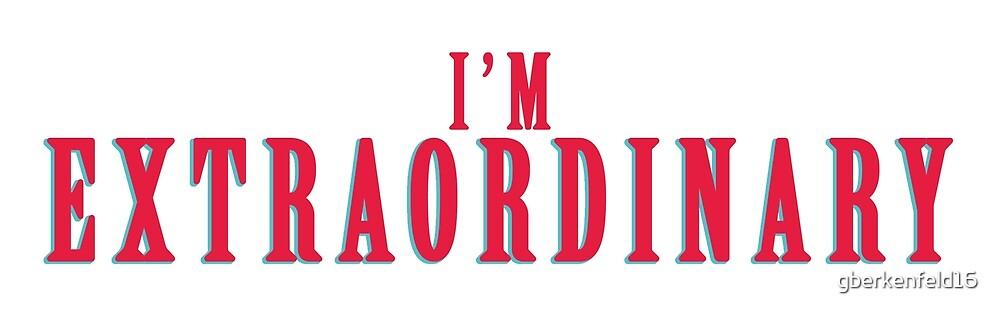 I'm Extraordinary by gberkenfeld16