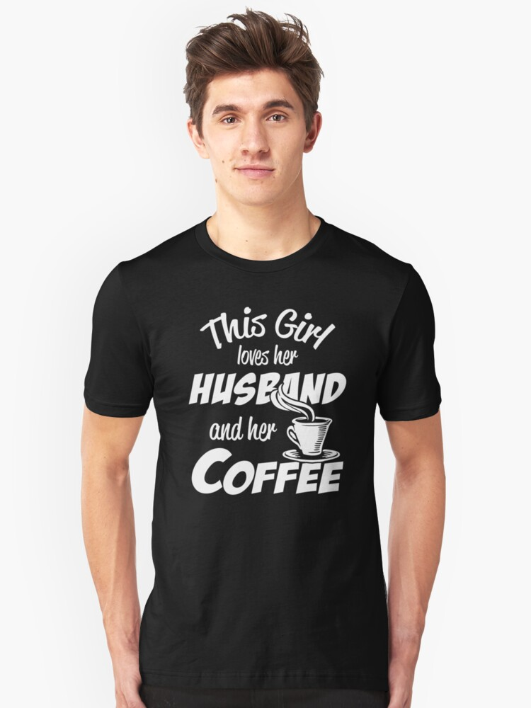 This Girl Loves Her Husband And Her Coffee Unisex T-Shirt Front