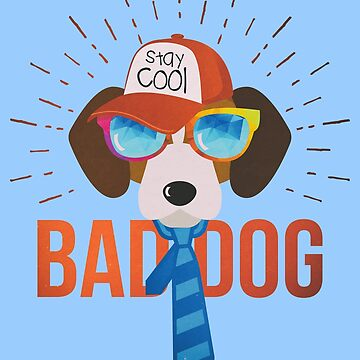 Bad Dog - Stay Cool by wfultzdesigns