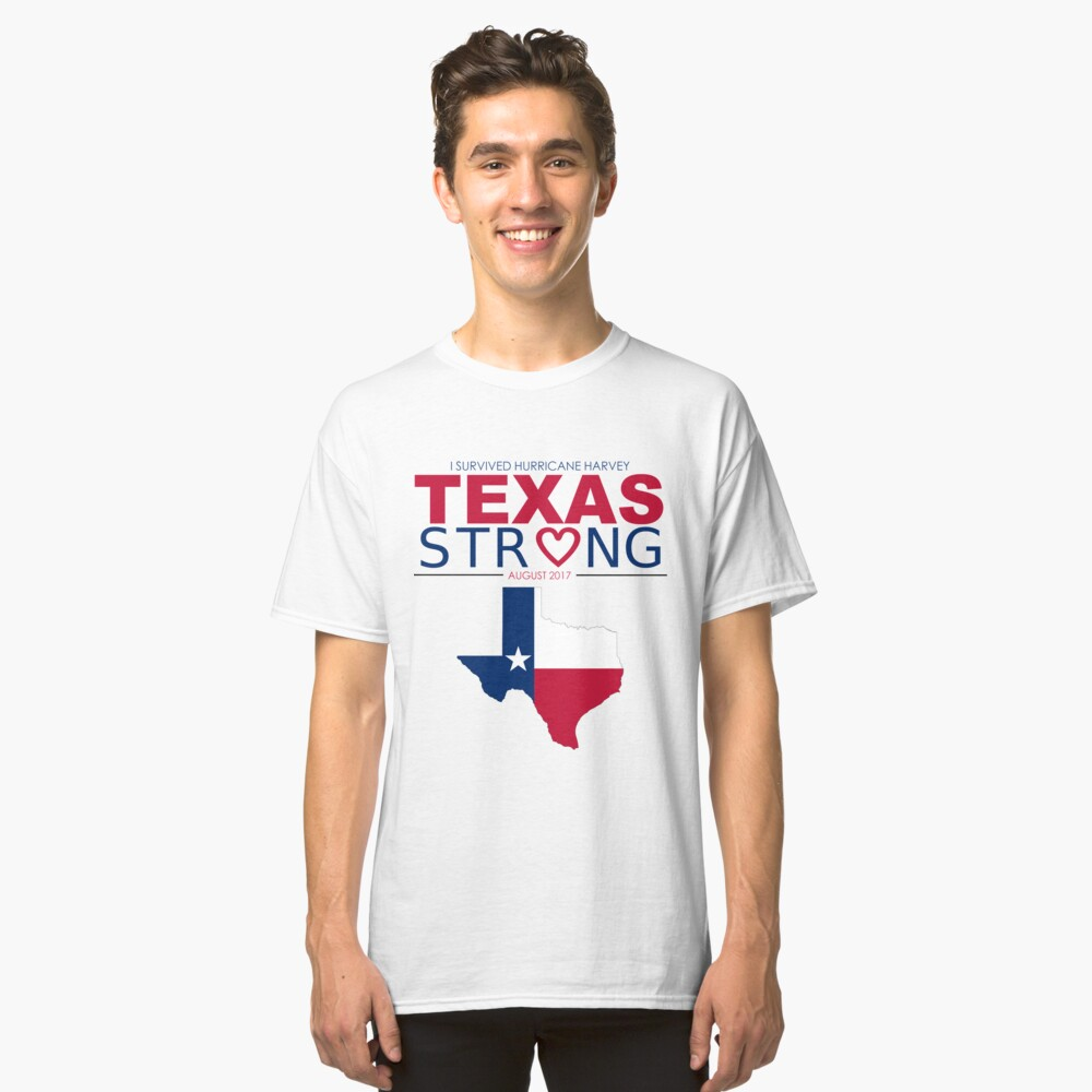 Texas Strong - Show your Support with the Victims of Hurricane Harvey! Classic T-Shirt Front