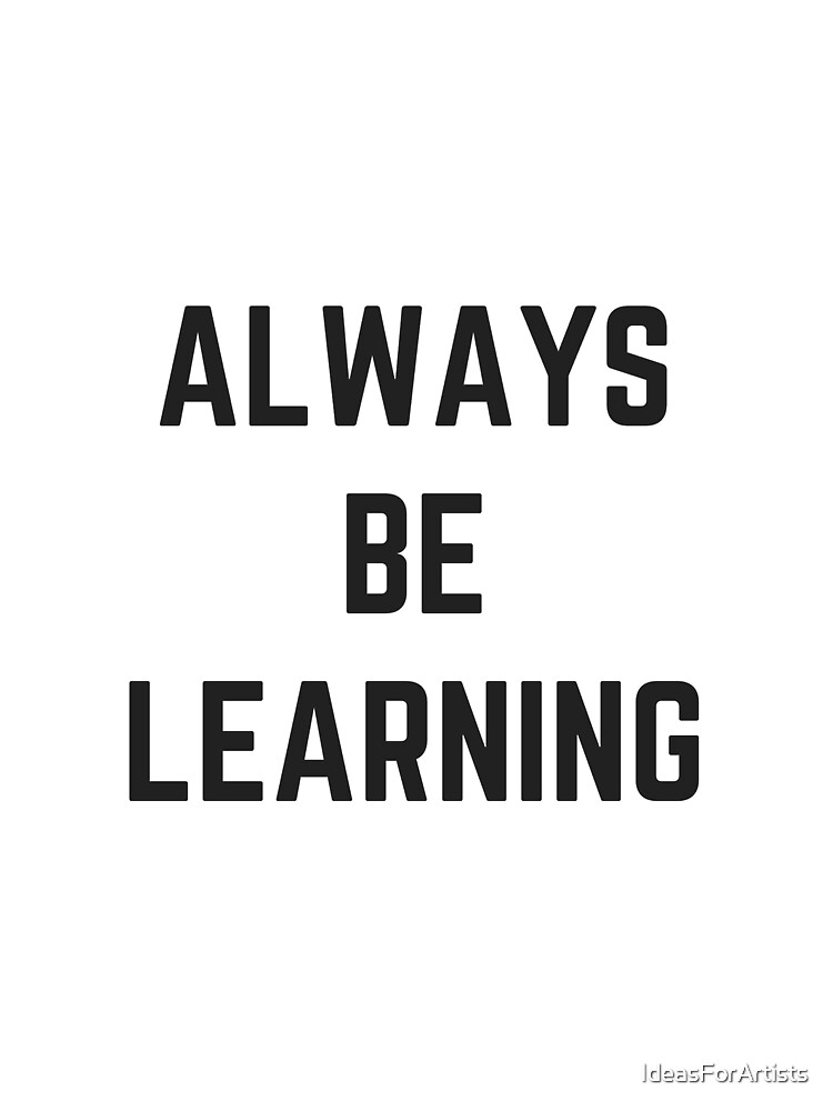 ALWAYS BE LEARNING by IdeasForArtists