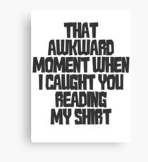 That awkward moment when I caught you reading my shirt Canvas Print