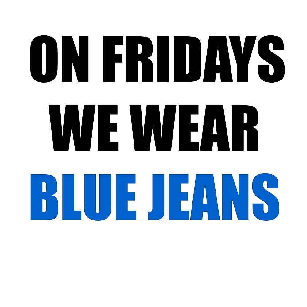 On Fridays We Wear Blue Jeans by MackieDoore