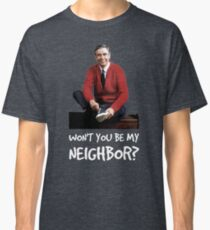 Won't you be my neighbor? Classic T-Shirt